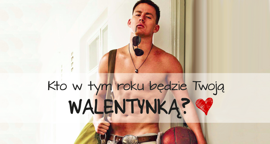 Kto w tym roku będzie Twoją Walentynką?