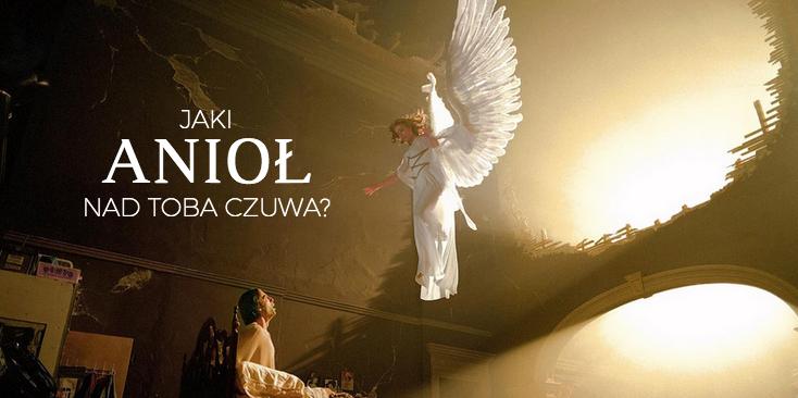 Jaki anioł nad Tobą czuwa?
