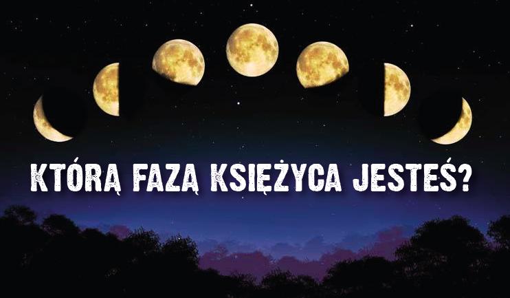 Którą fazą Księżyca jesteś?