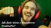 Jak dużo wiesz o youtuberze PewDiePie?