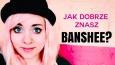Jak dobrze znasz Banshee?