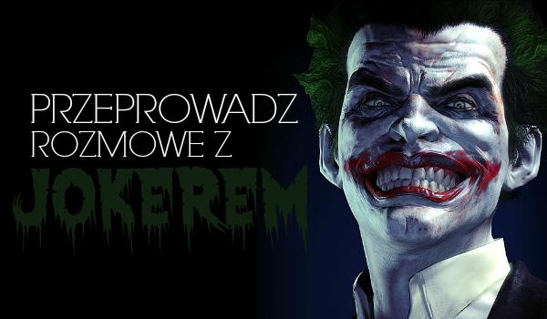 Przeprowadź rozmowę z Jokerem.