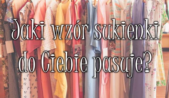 Jaki wzór sukienki do Ciebie pasuje?