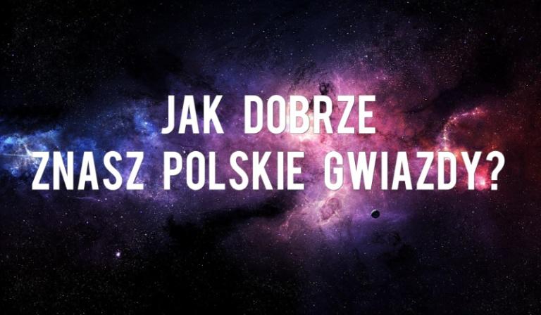 Jak dobrze znasz polskie gwiazdy?