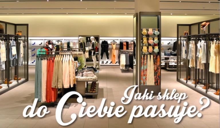 Jaki sklep najbardziej pasuje do Twojego stylu?