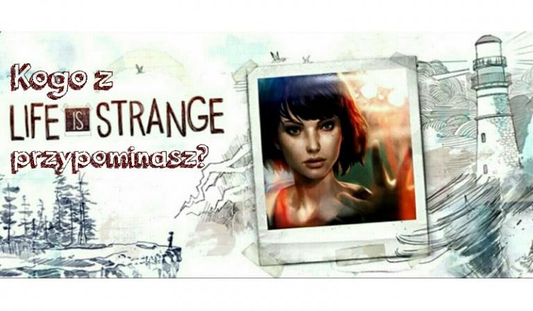 Kogo z Life Is Strange przypominasz?