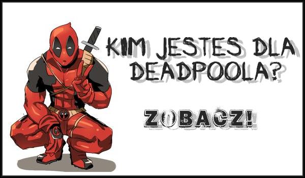 Kim jesteś dla Deadpoola? Zobacz!