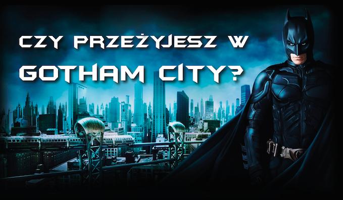 Czy przeżyjesz w Gotham City?