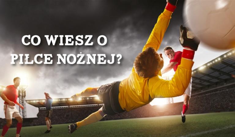 Co wiesz o piłce nożnej?