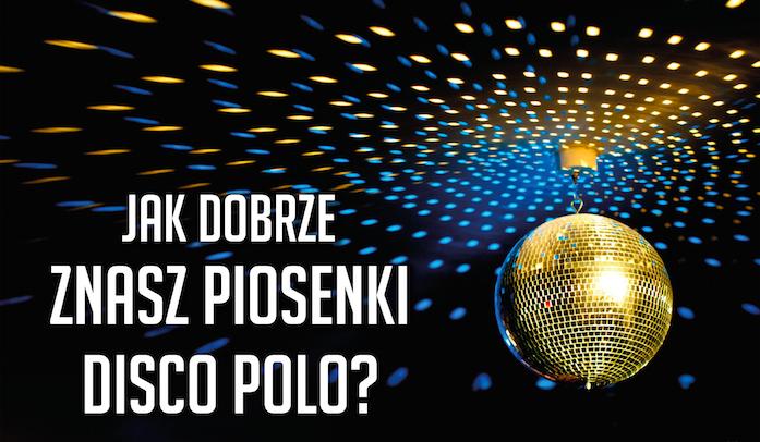 Jak dobrze znasz piosenki Disco Polo?