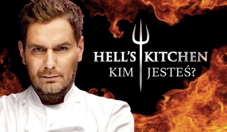 """Którym uczestnikiem 4 edycji – """"Hell's Kitchen – Piekielna Kuchnia"""" jesteś ?"""
