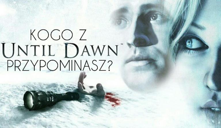 Kogo z Until Dawn™ przypominasz?