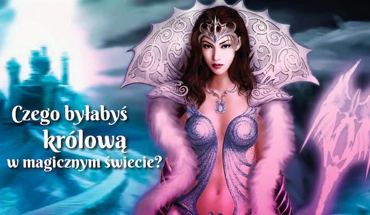 Czego byłabyś królową w magicznym świecie?