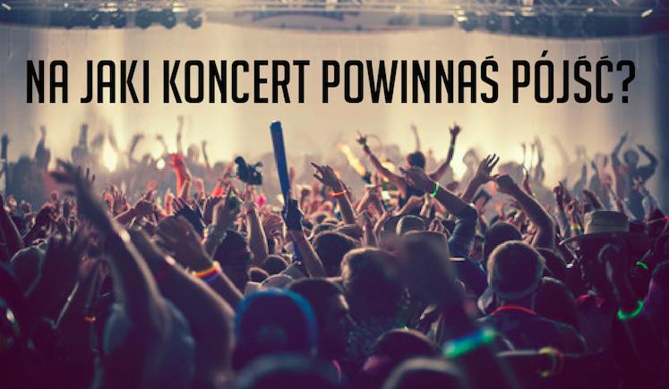 Na jaki koncert powinnaś pójść?