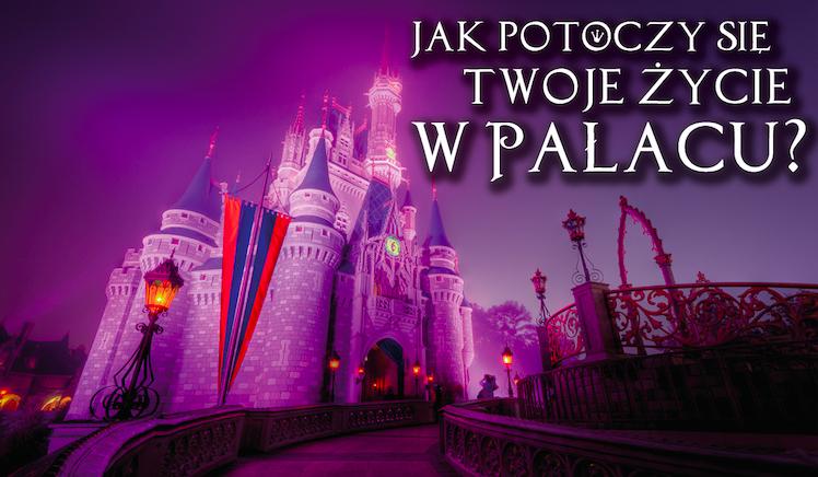 Jak potoczy się Twoje życie w pałacu?