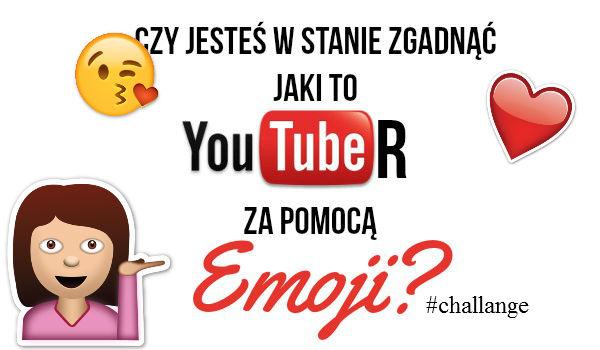 Czy jesteś w stanie zgadnąć jaki to youtuber za pomocą Emoji? #Challange!