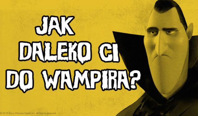 Jak daleko Ci do wampira?