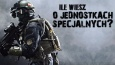 Ile wiesz o jednostkach specjalnych?