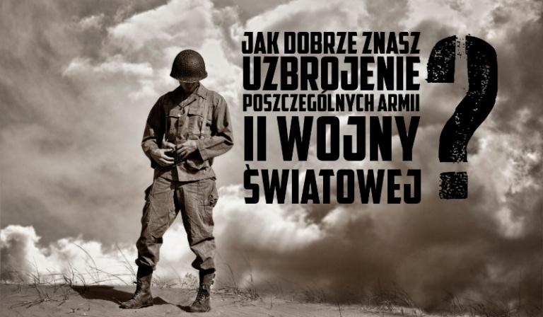 Jak dobrze znasz uzbrojenie poszczególnych armii na ll wojnie światowej?