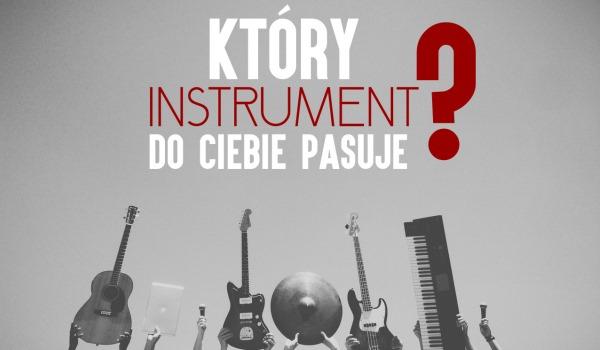 Który instrument do Ciebie pasuje?