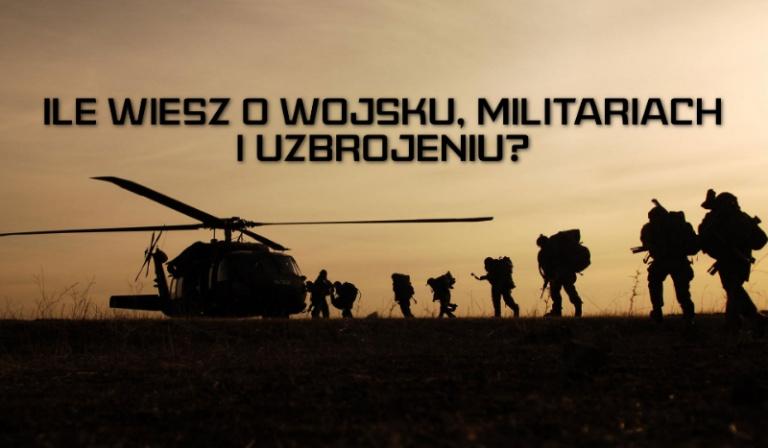 Ile wiesz o wojsku, militariach i uzbrojeniu?