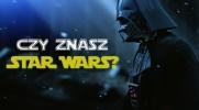 Jak dobrze znasz Gwiezdne Wojny?