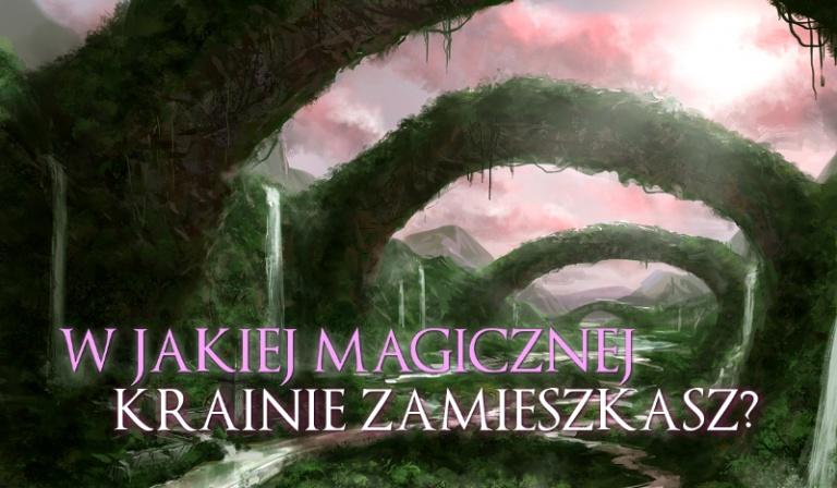 W jakiej Magicznej Krainie zamieszkasz?