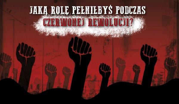 Jaką rolę pełniłbyś podczas Czerwonej Rewolucji?
