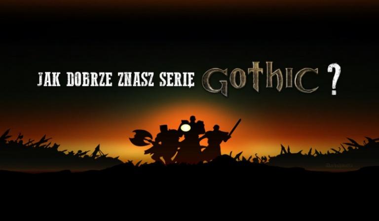 """Jak dobrze znasz serię gier """"Gothic""""?"""
