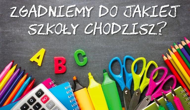 Czy zgadniemy do jakiej szkoły chodzisz?