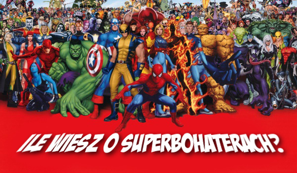Ile wiesz o superbohaterach?