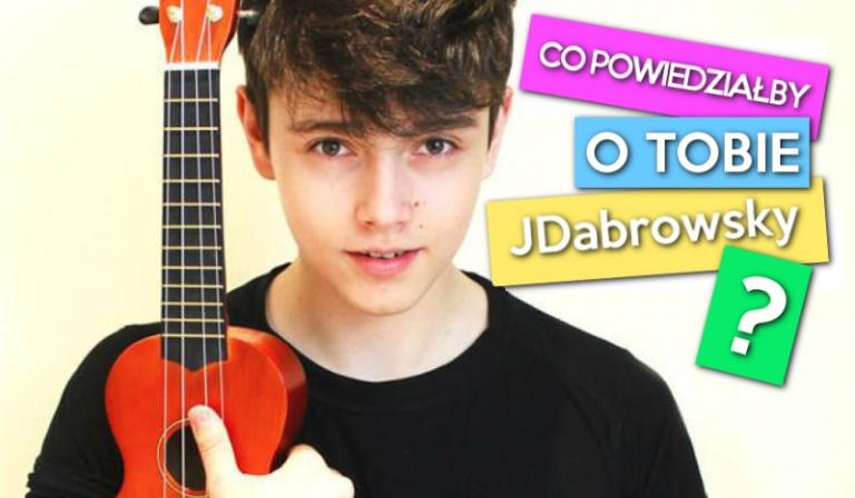 Co powiedziałby o Tobie JDabrowsky?