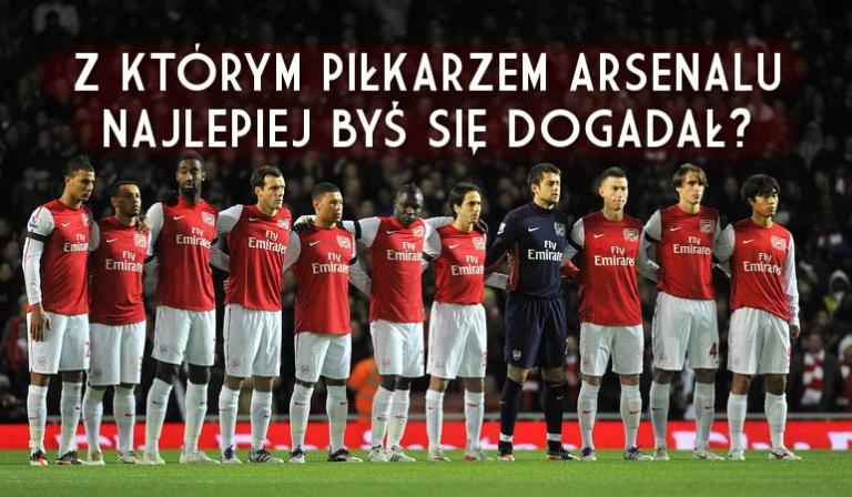 Z którym piłkarzem Arsenalu najlepiej byś się dogadał?