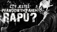 Czy jesteś prawdziwym fanem Rapu?