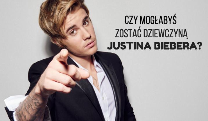 Czy mogłabyś zostać dziewczyną Justina Biebera?