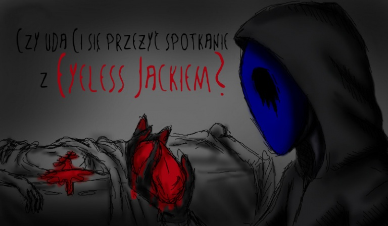 Czy uda Ci się przeżyć spotkanie z Eyeless Jackiem?