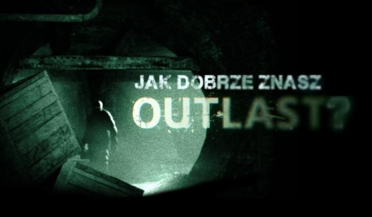 """Jak dobrze znasz serię """"Outlast""""?"""