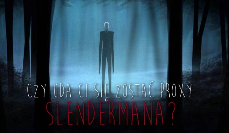 Czy uda Ci się zostać proxy Slendermana?