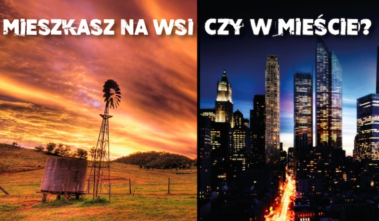 Odgadniemy, czy mieszkasz na wsi czy w mieście?