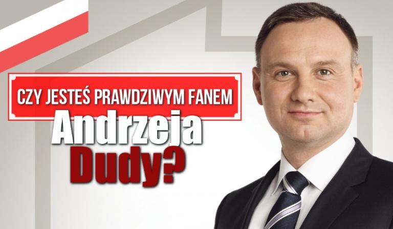 Czy jesteś prawdziwym fanem Andrzeja Dudy?