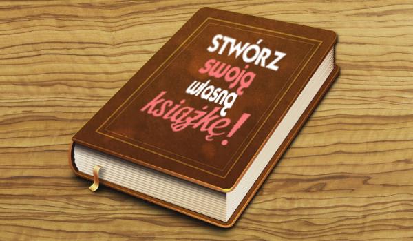 Stwórz swoją własną książkę!