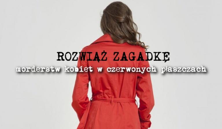 """Rozwiąż zagadkę morderstw """"Kobiet w czerwonych płaszczach"""""""