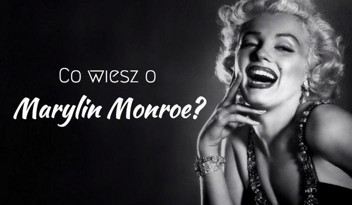Co wiesz o Marilyn Monroe?