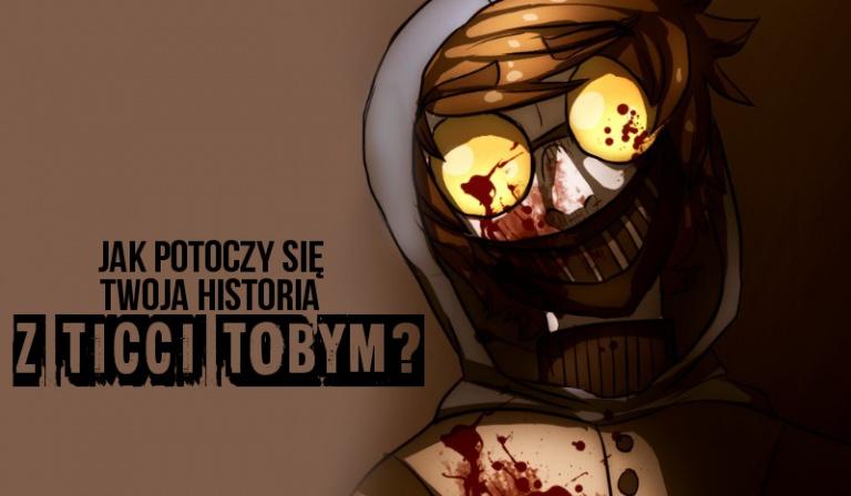 Jak potoczy się Twoja historia z Ticci Tobym?
