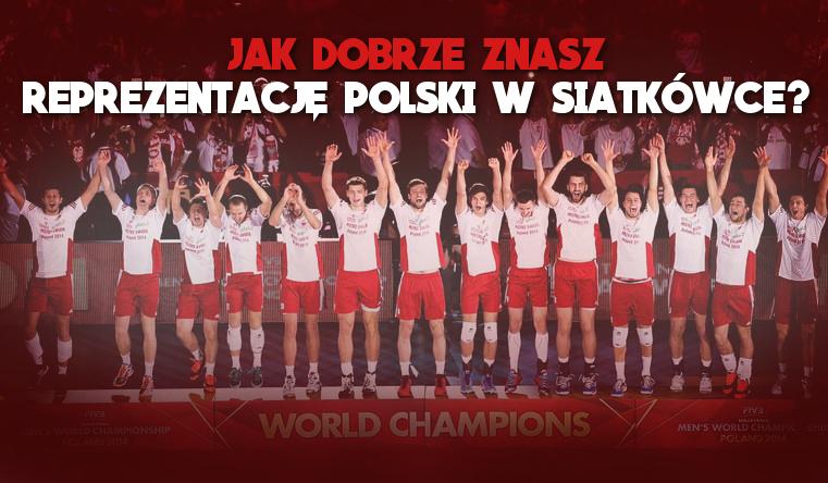 Jak dobrze znasz reprezentację Polski w siatkówce?