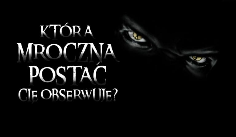 Która mroczna postać Cię obserwuje?