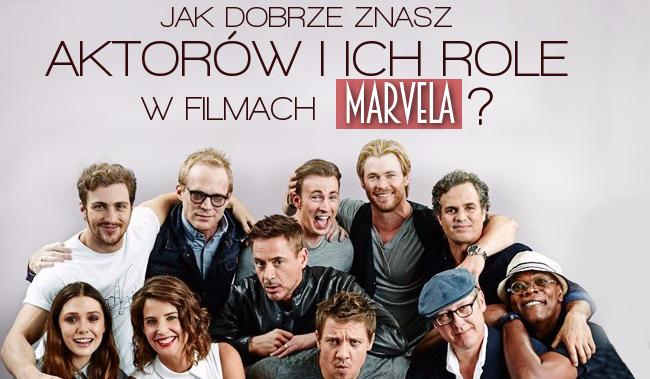 Jak dobrze znasz aktorów i ich role w filmach Marvela?