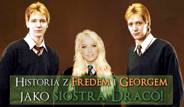 Twoja historia z Fredem i Georgem jako siostra Draco!