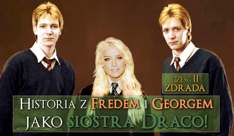 Twoja Historia z Fredem i Georgem jako siostra Draco. Część 2.1 – Zdrada
