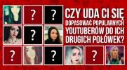 Czy uda Ci się dopasować popularnych Youtuberów do ich drugich połówek?
